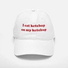 I eat ketchup on my ketchup Baseball Baseball Cap
