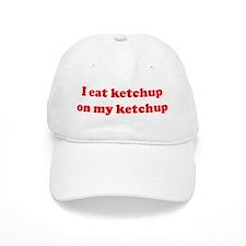 I eat ketchup on my ketchup Baseball Cap