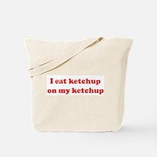 I eat ketchup on my ketchup Tote Bag