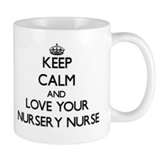 Keep Calm and Love your Nursery Nurse Mugs