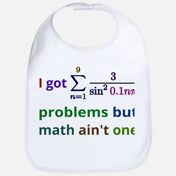 I got 99 problems but math aint one Bib