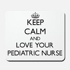 Keep Calm and Love your Pediatric Nurse Mousepad