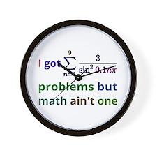 I Got 99 Problems But Math Aint One Wall Clock