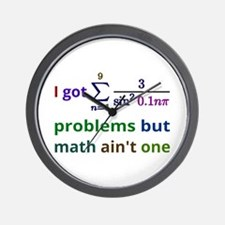 I Got 99 Problems But Math Aint One Wall Clock