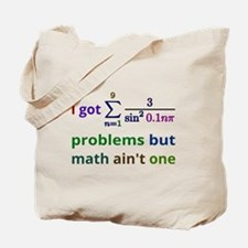 I Got 99 Problems But Math Aint One Tote Bag