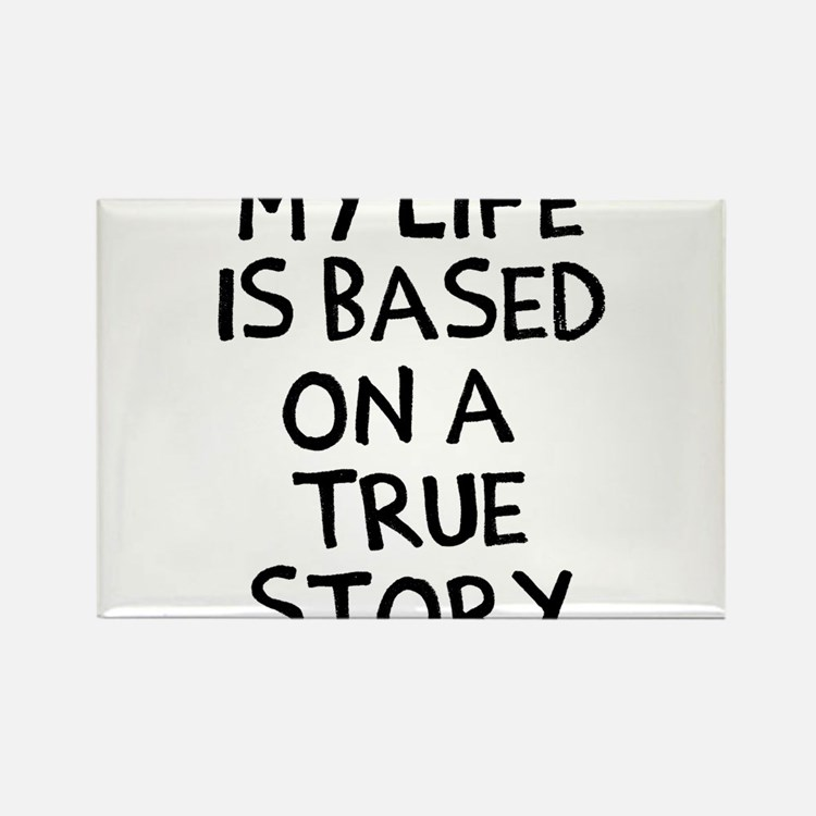 Life is based on true story Rectangle Magnet