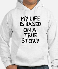 Life is based on true story Jumper Hoody