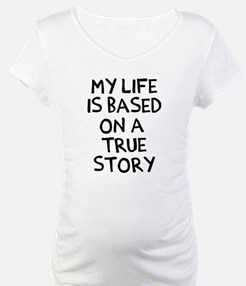 Life is based on true story Shirt