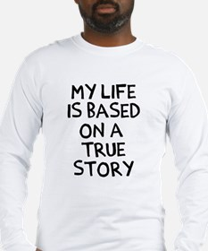Life is based on true story Long Sleeve T-Shirt