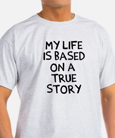 Life is based on true story T-Shirt