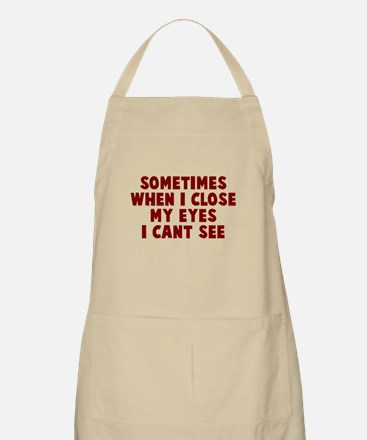 Sometimes close my eyes Apron