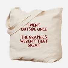 I went outside once Tote Bag