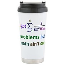 I got 99 problems but math aint one Travel Mug