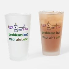 I Got 99 Problems But Math Aint One Drinking Glass