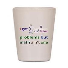 I got 99 problems but math aint one Shot Glass