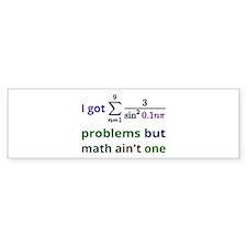 I Got 99 Problems But Math Aint One Bumper Bumper Bumper Sticker