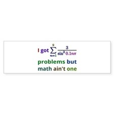 I Got 99 Problems But Math Aint One Bumper Bumper Sticker