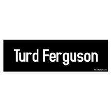 turd ferguson Bumper Bumper Sticker
