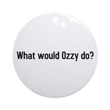 what would ozzy do? Ornament (Round)