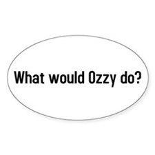 what would ozzy do? Oval Decal