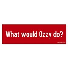 what would ozzy do? Bumper Bumper Sticker