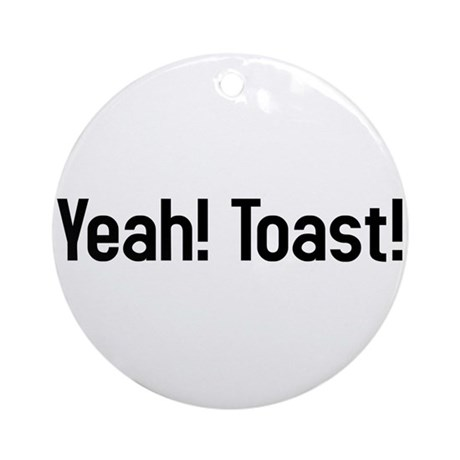 yeah! toast! Ornament (Round)