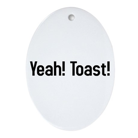 yeah! toast! Oval Ornament