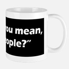 What Do You Mean, You People? Mugs