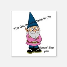 "Gnome like you Square Sticker 3"" x 3"""