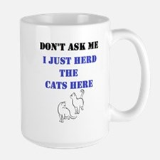 Don't Ask Me I Just Herd The Cats Here Large Mugs