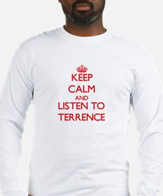 Keep Calm and Listen to Terrence Long Sleeve T-Shi