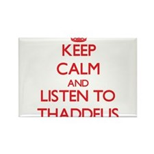 Keep Calm and Listen to Thaddeus Magnets