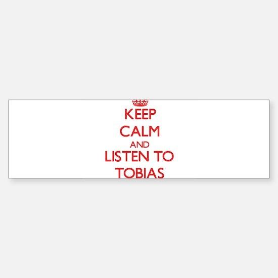 Keep Calm and Listen to Tobias Bumper Bumper Bumper Sticker
