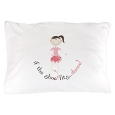 if the shoe fits...dance! Pillow Case
