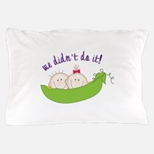 we didnt do it! Pillow Case