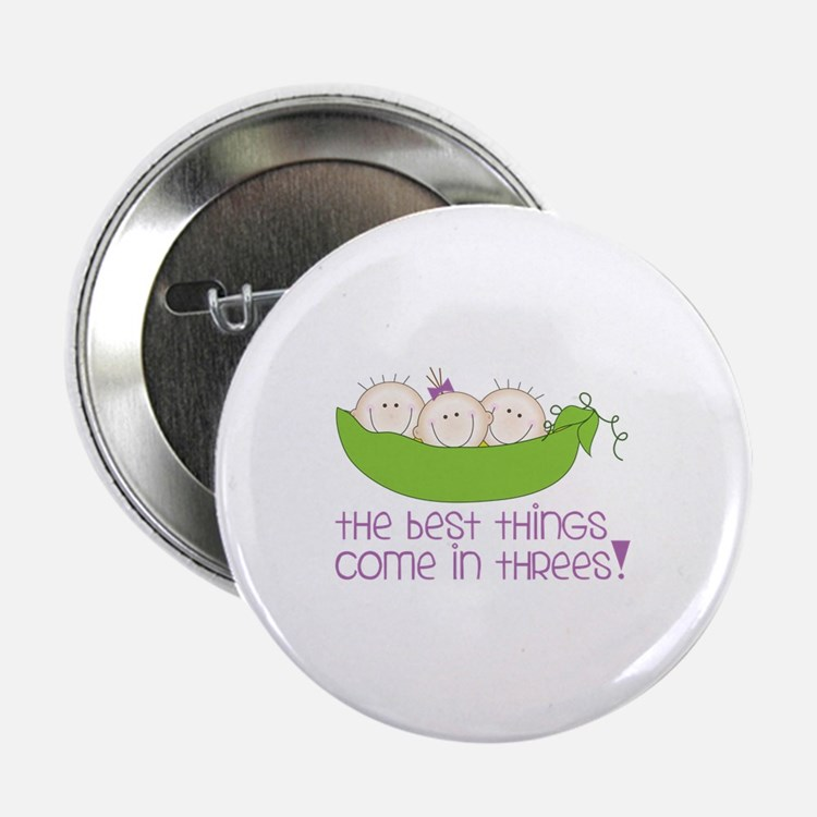 """tHe best tHinGs come in tHRess! 2.25"""" Button"""