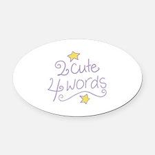 2 Cute 4 Words Oval Car Magnet