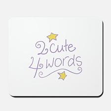 2 Cute 4 Words Mousepad