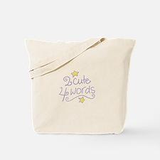 2 Cute 4 Words Tote Bag