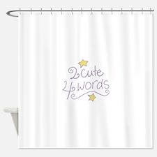 2 Cute 4 Words Shower Curtain