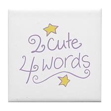 2 Cute 4 Words Tile Coaster