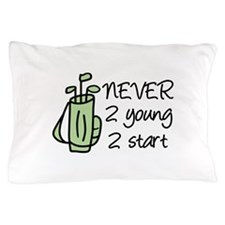 never 2 young 2 start Pillow Case