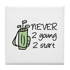 never 2 young 2 start Tile Coaster