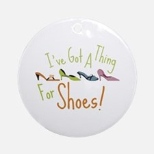 Ive Got A Thing For Shoes! Ornament (Round)
