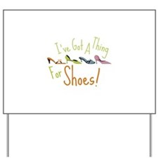 Ive Got A Thing For Shoes! Yard Sign