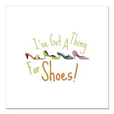 """Ive Got A Thing For Shoes! Square Car Magnet 3"""" x"""
