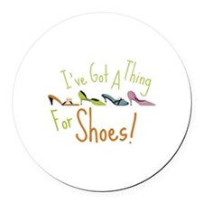 Ive Got A Thing For Shoes! Round Car Magnet