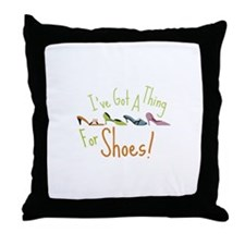Ive Got A Thing For Shoes! Throw Pillow