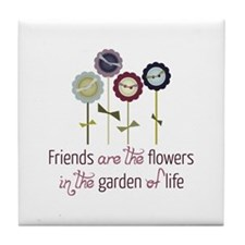 Friends are the flowers in the garden of life Tile
