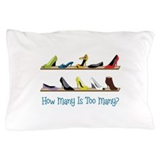 How Many Is Too Many? Pillow Case
